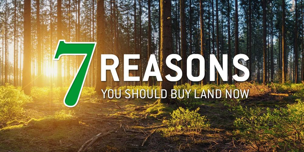 7 Reasons You Should Buy Land Now - article image